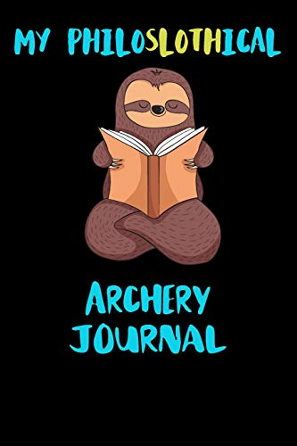 My Philoslothical Archery Journal: Blank Lined Notebook Journal Gift Idea For (Lazy) Sloth Spirit Animal Lovers