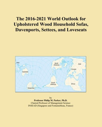 The 2016-2021 World Outlook for Upholstered Wood Household Sofas, Davenports, Settees, and Loveseats