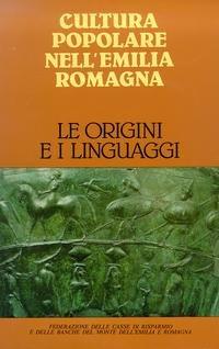 Cultura Popolare nell'Emilia Romagna. Le origini e i linguaggi. Testi di: Lucio Gambi,