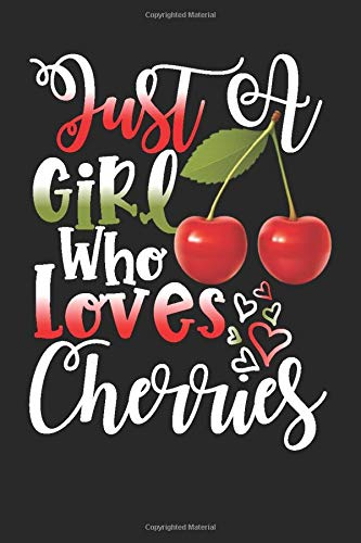 Just A Girl Who Loves Cherries Perfect Gift Journal: Blank line notebook for girl who loves cherries cute gifts for natural foods lovers. Cool gift ... foods accessories for women, girls & kids.