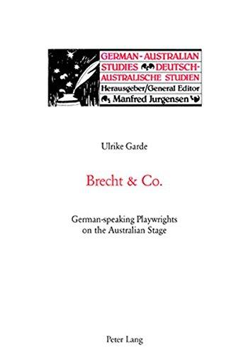 Brecht & Co.: German-Speaking Playwrights on the Australian Stage (German-Australian Studies/Deutsch-Australische Studien)