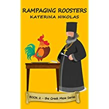 Rampaging Roosters: A farcical look at Greek life (The Greek Meze Series Book 2)