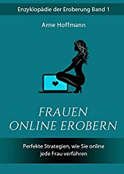 Frauen online erobern: Perfekte Strategien, wie Sie online jede Frau verführen