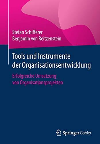 Tools und Instrumente der Organisationsentwicklung: Erfolgreiche Umsetzung von Organisationsprojekten
