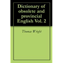 Dictionary of obsolete and provincial English Vol. 2