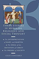 Three Studies in Medieval Religious and Social Thought: The Interpretation of Mary and Martha, the Ideal of the Imitation of Christ, the Orders of Society by Giles Constable (1998-03-28)