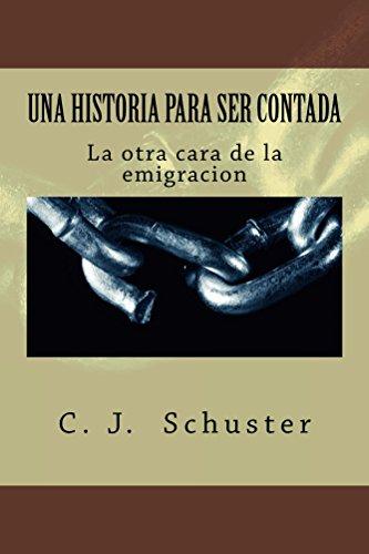 Una Historia para ser Contada: La otra cara de la emigracion por C Schuster