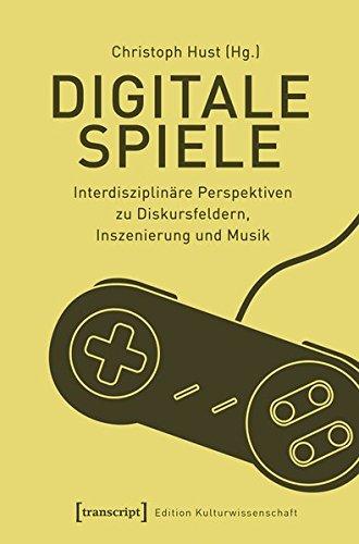 Digitale Spiele: Interdisziplinäre Perspektiven zu Diskursfeldern, Inszenierung und Musik (Edition Kulturwissenschaft, Bd. 145) Das Kleine Buch Der Video-spiele
