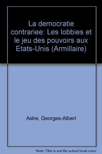 La démocratie contrariée par Georges-Albert et Lépinasse, Pierre Astre