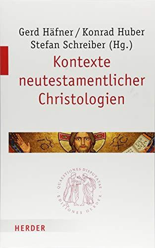 Kontexte neutestamentlicher Christologien (Quaestiones disputatae)