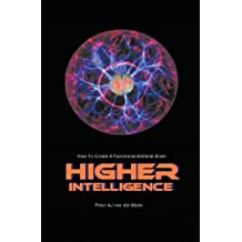 Higher Intelligence: How to Create a Functional Artificial Brain