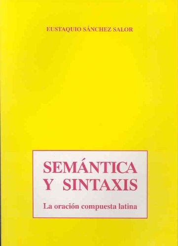 Semántica y sintaxis. La oración compuesta latina por Eustaquio Sánchez Salor