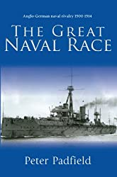 The Great Naval Race: Anglo-German naval rivalry 1900-1914 (English Edition)