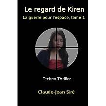 Le regard de Kiren (La guerre pour l'espace t. 1)