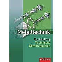 Metalltechnik Fachbildung Technische Kommunikation: Schülerband, 1. Auflage, 2007