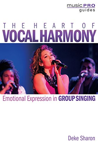 The Heart of Vocal Harmony: Emotional Expression in Group Singing (Music Pro Guides) (English Edition)