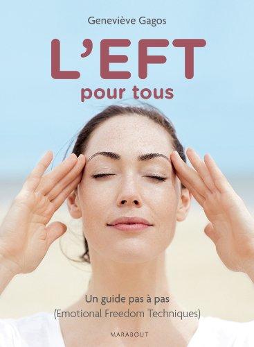 L'EFT pour tous: Un guide pas  pas (Emotional Freedom Techniques)