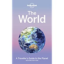 The World: A Traveller's Guide to the Planet (Lonely Planet Travel Guide)