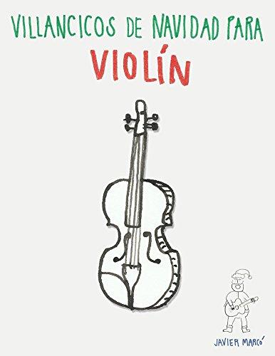 Villancicos de Navidad para Violín: Canciones en Primera Posición por Javier Marcó