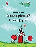 Io Sono Piccola? / Yes P'vo K'r Yem?: Libro Illustrato Per Bambini: Italiano-armena
