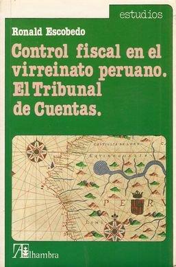 CONTROL FISCAL EN EL VIRREINATO PERUANO. EL TRIBUNAL DE CUENTAS
