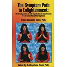 The Symptom Path to Enlightenment: New Dynamics of Self Organization in Hypnotherapy - An Advanced Manual for Beginners