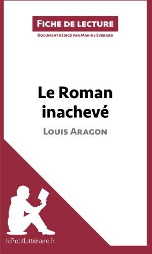 Le Roman inachevé de Louis Aragon (Fiche de lecture): Résumé Complet Et Analyse Détaillée De L'oeuvre