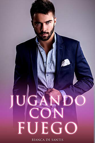 Jugando con fuego - Ella es la mujer perfecta, pero su familia esconde un gran secreto: Novela romántica en español