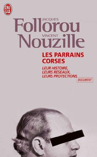 Les parrains corses : Leur histoire, leurs rseaux, leurs protections