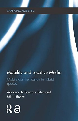 Mobility and Locative Media: Mobile Communication in Hybrid Spaces (Changing Mobilities) (2014-07-21) par unknown