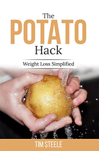 The Potato Hack: Weight Loss Simplified (English Edition) (Kochen Real Kinder)