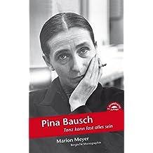 Pina Bausch: Tanz kann fast alles sein (Bergische Monographie)