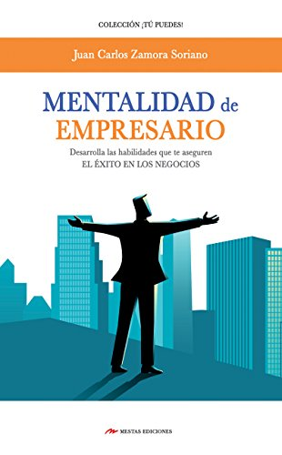 Mentalidad de empresario: Desarrolla las habilidades que te aseguren el éxito en los negocios por Juan Carlos Zamora Soriano