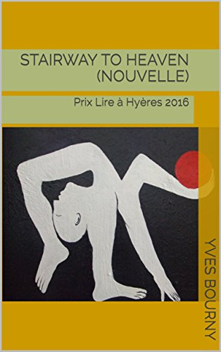 Stairway to heaven (nouvelle): Prix Lire à Hyères 2016 par Yves Bourny