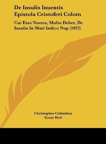 de Insulis Inuentis Epistola Cristoferi Colom: Cui Etas Nostra, Multu Debet, de Insulis in Mari Indico Nup (1922)