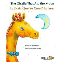 The Giraffe That Ate the Moon: La Jirafa Que Se Comió La Luna : Babl Children's Books in Spanish and English