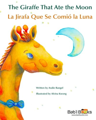 The Giraffe That Ate the Moon: La Jirafa Que Se Comió La Luna : Babl Children's Books in Spanish and English