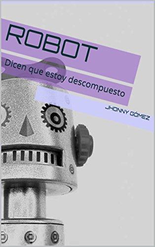 Robot: Dicen que estoy descompuesto por Jhonny GÓMEZ