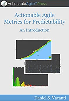 Actionable Agile Metrics For Predictability: An Introduction by [Vacanti, Daniel]