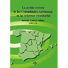La acción exterior de las Comunidades Autónomas en las reformas estatutarias (Derecho - Estado Y Sociedad)