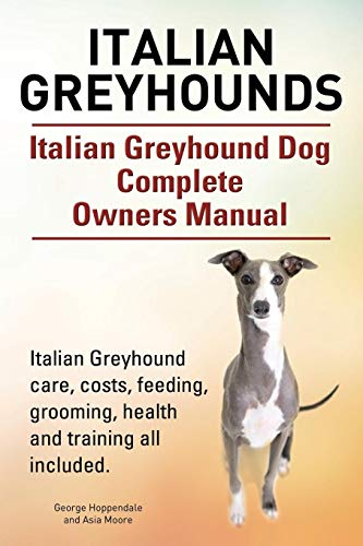 Italian Greyhounds. Italian Greyhound Dog Complete Owners Manual. Italian Greyhound care, costs, feeding, grooming, health and training all included. -