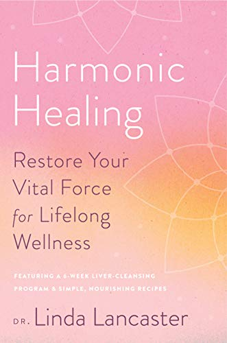 Harmonic Healing: 6 Weeks to Restored Energy, Complete Detoxification, and Total Wellness