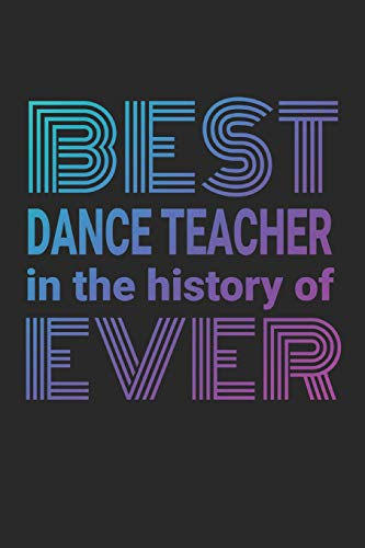 Best Dance Teacher in the History of Ever: 2019 Weekly Planner for Dance Teachers por Dance Thoughts