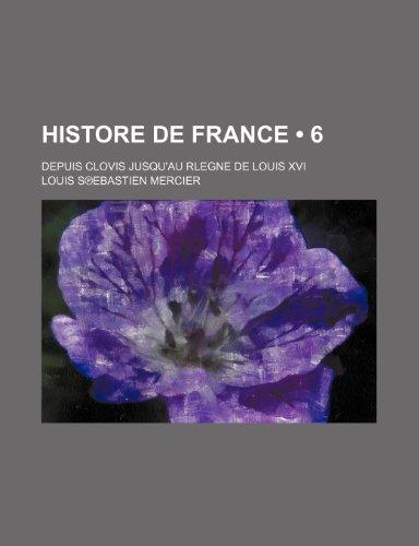 Histore de France (6); Depuis Clovis Jusqu'au Rlegne de Louis XVI