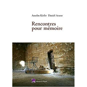 Rencontres pour mémoire. Anselm Kiefer- Daniel Arasse.