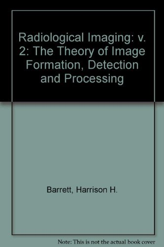 Radiological Imaging TheTheory of Image Formation, Detection, and Processing, Volume 2 by Harrison H. Barrett (1982-01-11)