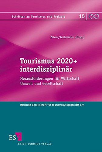 Tourismus 2020+ interdisziplinär: Herausforderungen für Wirtschaft, Umwelt und Gesellschaft (Schriften zu Tourismus und Freizeit, Band 15)