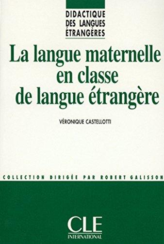 La Langue maternelle en classe de langue étrangère par Véronique Castellotti
