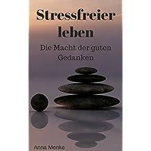 Stressfreier leben: Die Macht der guten Gedanken