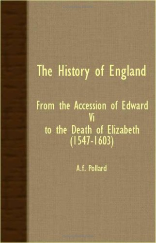 The History Of England - From The Accession Of Edward VI. To The Death Of Elizabeth (1547-1603)